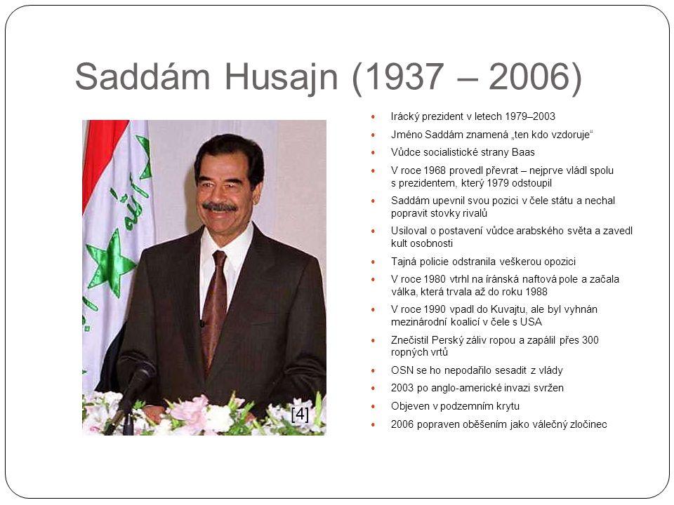 Saddám Husajn (1937 – 2006) [4] Irácký prezident v letech 1979–2003